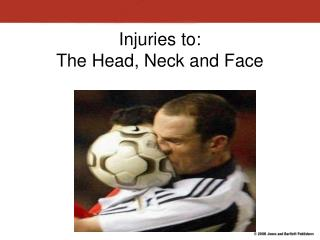 Injuries to:  The Head, Neck and Face