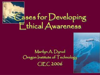 Cases for Developing  Ethical Awareness