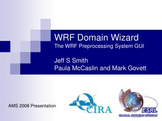 WRF Domain Wizard The WRF Preprocessing System GUI Jeff S Smith  Paula McCaslin and Mark Govett