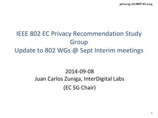 IEEE 802 EC Privacy Recommendation Study Group Update to 802 WGs @ Sept Interim meetings