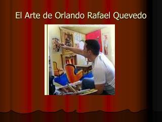 El Arte de Orlando Rafael Quevedo