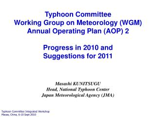 Masashi KUNITSUGU Head, National Typhoon Center Japan Meteorological Agency (JMA)