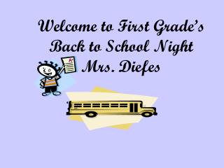 Welcome to First Grade's Back to School Night Mrs. Diefes