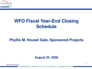 WFO Fiscal Year-End Closing Schedule Phyllis M. Housel Gale, Sponsored Projects August 25, 2008