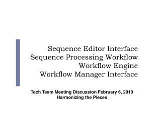 Sequence Editor Interface Sequence Processing Workflow Workflow Engine Workflow Manager Interface
