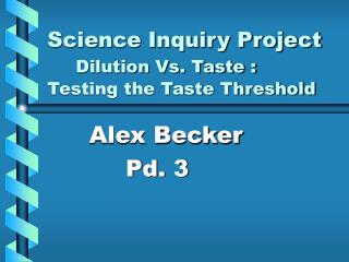 Science Inquiry Project Dilution Vs. Taste : Testing the Taste Threshold