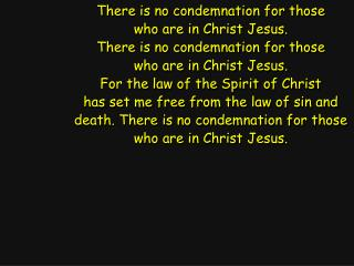 There is no condemnation for those who are in Christ Jesus. There is no condemnation for those