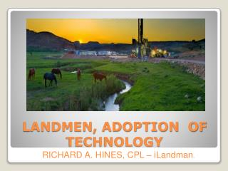LANDMEN, ADOPTION  OF TECHNOLOGY