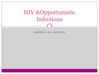 HIV &Opportunistic  Infections