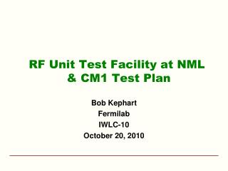 RF Unit  Test Facility at NML  & CM1  Test Plan