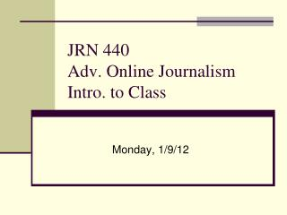 JRN 440 Adv. Online Journalism Intro. to Class