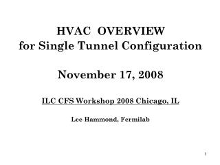 HVAC  OVERVIEW for Single Tunnel Configuration November 17, 2008 ILC CFS Workshop 2008 Chicago, IL