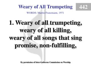 Weary of All Trumpeting (Verse 1)