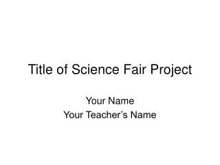 Title of Science Fair Project