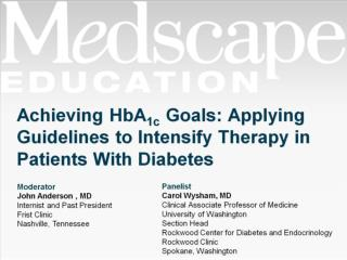 Achieving HbA 1c  Goals: Applying Guidelines to Intensify Therapy in Patients With Diabetes