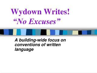 """Wydown Writes! """"No Excuses"""""""