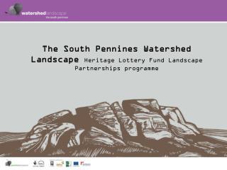 The South Pennines Watershed Landscape Heritage Lottery Fund Landscape Partnerships programme