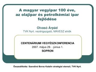 A magyar vegyipar 100  ve, az olajipar  s petrolk miai ipar fejlod se  Olvas   rp d TVK Nyrt. vez rigazgat , MAVESZ eln