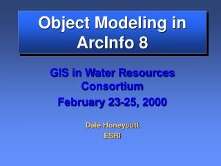 Object Modeling in ArcInfo 8