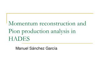 Momentum reconstruction and Pion production analysis in HADES