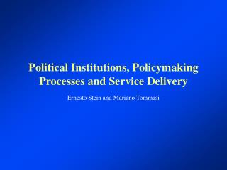 Political Institutions, Policymaking Processes and Service Delivery