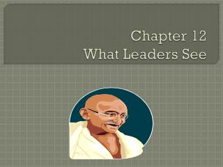 Chapter 12 What Leaders See
