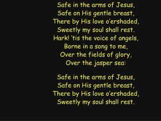 Safe in the arms of Jesus, Safe on His gentle breast, There by His love o'ershaded,