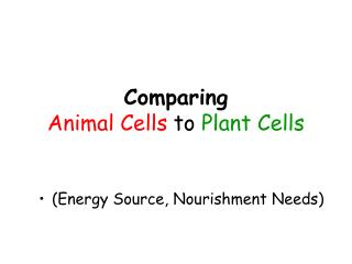 Comparing  Animal Cells  to  Plant Cells