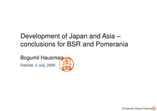 Development of Japan and Asia – conclusions for BSR and Pomerania Bogumil Hausman