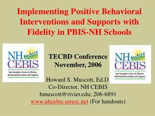 TECBD Conference November, 2006 Howard S. Muscott, Ed.D. Co-Director, NH CEBIS