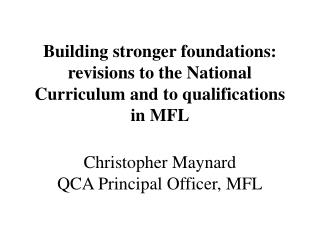 Building stronger foundations: revisions to the National Curriculum and to qualifications in MFL