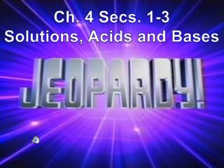 Ch. 4 Secs. 1-3  Solutions, Acids and Bases