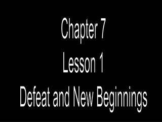 Chapter 7 Lesson 1 Defeat and New Beginnings