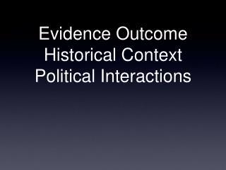 Evidence Outcome Historical Context Political Interactions