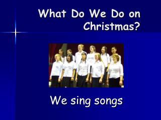 What Do We Do on Christmas?