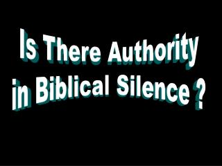 Is There Authority in Biblical Silence ?
