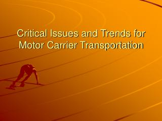 Critical Issues and Trends for Motor Carrier Transportation
