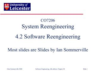 CO7206 System Reengineering  4.2 Software Reengineering Most slides are Slides by Ian Sommerville
