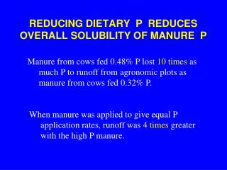 REDUCING DIETARY  P  REDUCES OVERALL SOLUBILITY OF MANURE  P