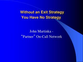 Without an Exit Strategy  You Have No Strategy