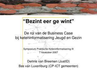Bezint eer ge wint   De rol van de Business Case bij keteninformatisering Jeugd en Gezin