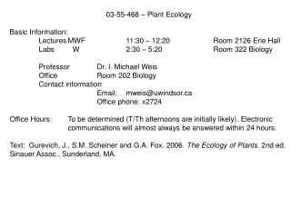 03-55-468 – Plant Ecology Basic Information: 	Lectures	MWF		11:30 – 12:20		Room 2126 Erie Hall