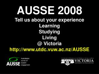AUSSE 2008 Tell us about your experience Learning Studying Living @ Victoria