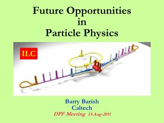 Future Opportunities in Particle Physics Barry Barish Caltech DPF Meeting   13-Aug-2011