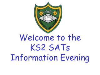 Welcome to the KS2 SATs Information Evening