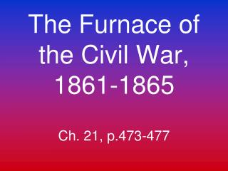 The Furnace of the Civil War, 1861-1865 Ch. 21, p.473-477