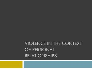 Violence in the context of personal relationships