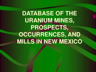 DATABASE OF THE URANIUM MINES, PROSPECTS, OCCURRENCES, AND MILLS IN NEW MEXICO