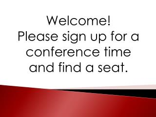 Welcome!  Please sign up for a conference time and find a seat.