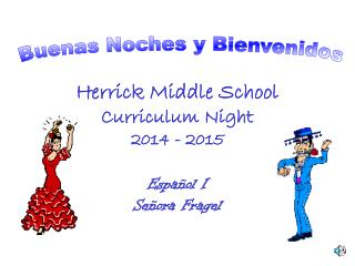 Herrick Middle School Curriculum Night 2014 - 2015 Espa�ol I Se�ora Fragel